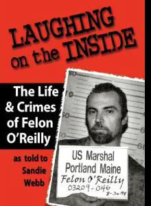 Laughing on the Inside: The Life and Crimes of Felon O'Reilly